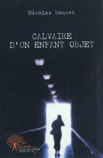 Calvaire d'un enfant objet - NicolasBouvet