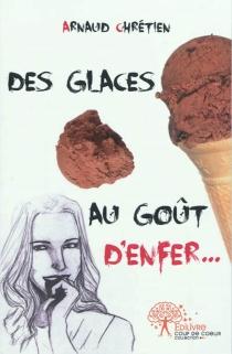 Des glaces au goût d'enfer... - ArnaudChrétien
