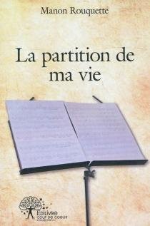 La partition de ma vie - ManonRouquette