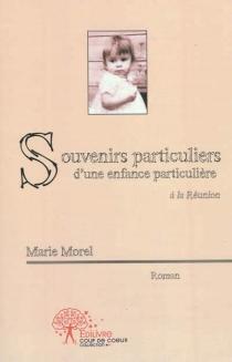 Souvenirs particuliers d'une enfance particulière à la Réunion - MarieMorel