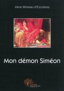 Mon démon Siméon - IrèneMoreau d'Escrières