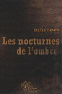 Les nocturnes de l'ombre - RaphaëlPanarisi