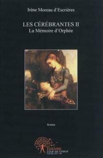 Les cérébrantes - IrèneMoreau d'Escrières