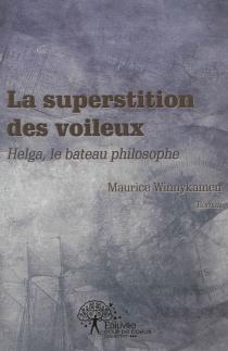 La superstition des voileux : Helga, le bateau philosophique - MauriceWinnykamen