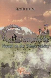 Ganymède : voyage en des temps oubliés - OlivierDecèse