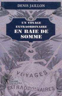 Un voyage extraordinaire en baie de Somme - DenisJaillon