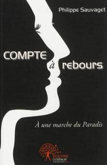 Compte à rebours : à une marche du paradis - PhilippeSauvaget