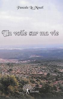 Un voile sur ma vie - PascaleLe Mouël