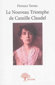 Le nouveau triomphe de Camille Claudel - FlorenceTaveau