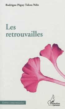 Les retrouvailles - Rodrigue PéguyTakou Ndie