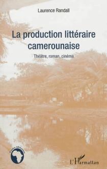 La production littéraire camerounaise : théâtre, roman, cinéma - LaurenceRandall