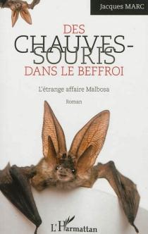 Des chauves-souris dans le beffroi : l'étrange affaire Malbosa - JacquesMarc