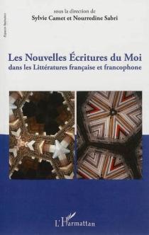 Les nouvelles écritures du moi dans les littératures française et francophone -