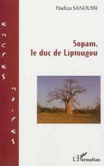 Sopam, le duc de Liptougou - HadizaSanoussi