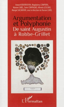 Argumentation et polyphonie, de saint Augustin à Robbe-Grillet -