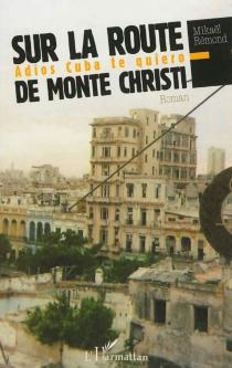 Sur la route de Monte Christi : adios Cuba te quiero - MikaëlRémond