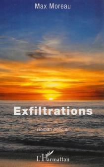 Exfiltrations : roman policier - MaxMoreau