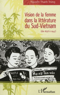Vision de la femme dans la littérature du Sud-Vietnam (de 1858 à 1945) - Thanh TrungNguyen