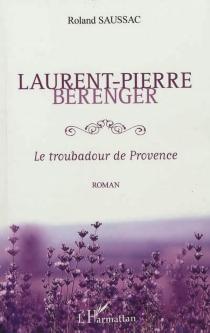 Laurent-Pierre Bérenger : le troubadour de Provence - RolandSaussac