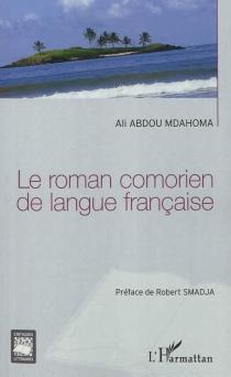 Le roman comorien de langue française - AliAbdou Mdahoma