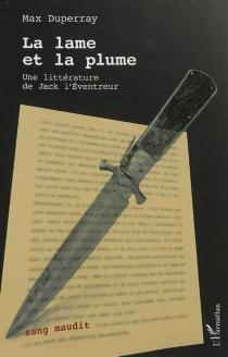 La lame et la plume : une littérature de Jack l'Eventreur - MaxDuperray
