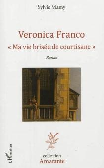 Veronica Franco : ma vie brisée de courtisane - SylvieMamy
