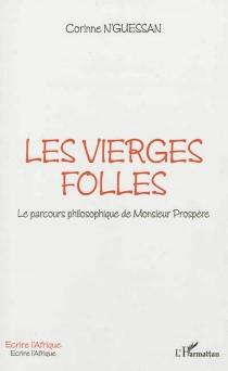 Les vierges folles : le parcours philosophique de monsieur Prospère - CorinneN'Guessan