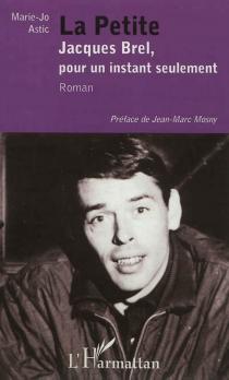 La petite : Jacques Brel, pour un instant seulement - Marie-JoAstic