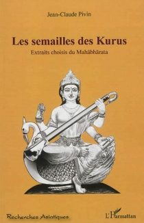 Les semailles des Kurus : extraits choisis du Mahabharata -