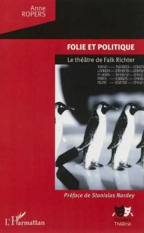 Folie et politique : le théâtre de Falk Richter - AnneRopers