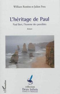 L'héritage de Paul : Paul Bert, l'homme des possibles - JulienFreu