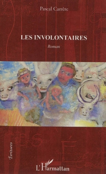 Les involontaires - PascalCarrère