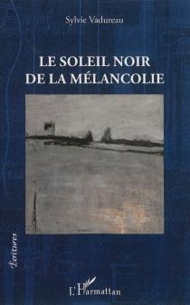 Le soleil noir de la mélancolie - SylvieVadureau