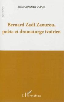 Bernard Zadi Zaourou, poète et dramaturge ivoirien - BrunoGnaoulé Oupoh
