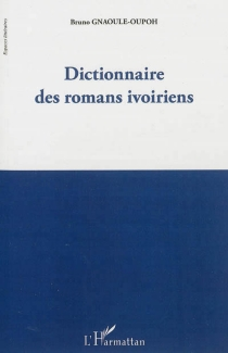 Dictionnaire des romans ivoiriens - BrunoGnaoulé Oupoh