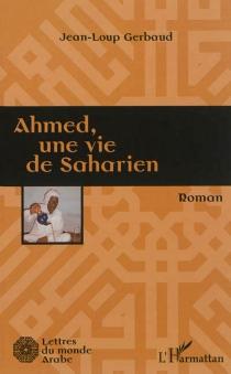 Ahmed, une vie de Saharien - Jean-LoupGerbaud