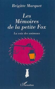 Les mémoires de la petite fox : la voix des animaux - BrigitteMarquet