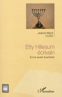 Etty Hillesum écrivain : écrire avant Auschwitz - Jeanne-MarieClerc
