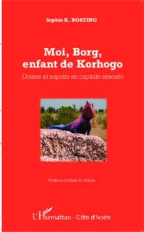 Moi, Borg, enfant de Korogho : doutes et espoirs en capitale sénoufo - SophieNgom