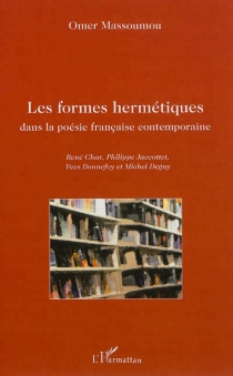 Les formes hermétiques dans la poésie française contemporaine : René Char, Philippe Jaccottet, Yves Bonnefoy et Michel Deguy - OmerMassoumou