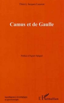 Camus et de Gaulle - Thierry Jacques Laurent