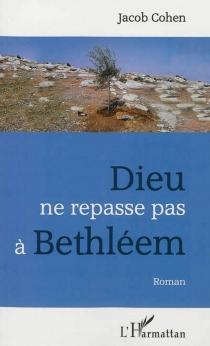 Dieu ne repasse pas à Bethléem - JacobCohen