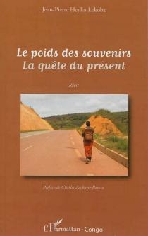 Le poids des souvenirs : la quête du présent - Jean-PierreHeyko Lekoba