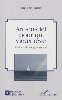 Arc-en-ciel pour un vieux rêve - AugusteArmet