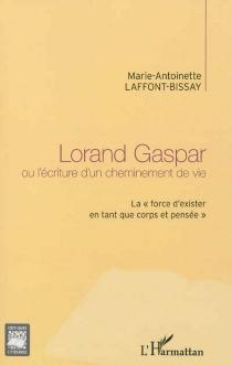 Lorand Gaspar ou L'écriture d'un cheminement de vie : la force d'exister en tant que corps et pensée - Marie-AntoinetteLaffont-Bissay