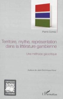 Territoire, mythe, représentation dans la littérature gambienne : une méthode géocritique - PierreGomez