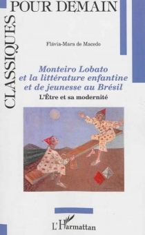 Monteiro Lobato et la littérature enfantine et de jeunesse au Brésil : l'Etre et sa modernité - Flavia-Mara deMacedo