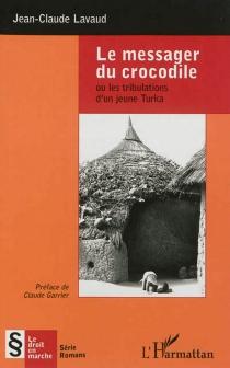 Le messager du crocodile ou Les tribulations d'un jeune Turka - Jean-ClaudeLavaud