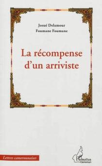 La récompense d'un arriviste - Josué DelamourFoumane Foumane
