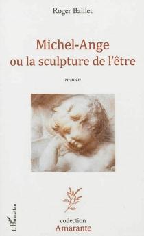 Michel-Ange ou La sculpture de l'être - RogerBaillet